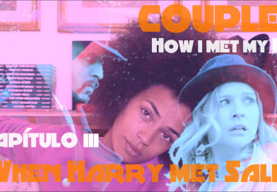 "Couples – How i met my Ex – Capítulo III ""When Harry met Sally"""